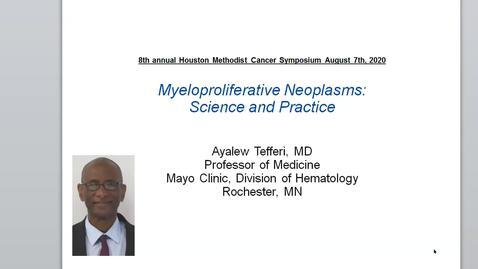 Thumbnail for entry Houston Methodist Cancer Symposium - 8th Annual 8.7.20 (Ayalew Tefferi, MD.)