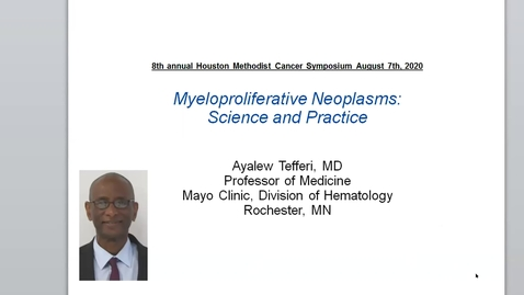 Thumbnail for entry Houston Methodist Cancer Symposium - 8th Annual 8.7.20 (Ayalew Tefferi, MD.)