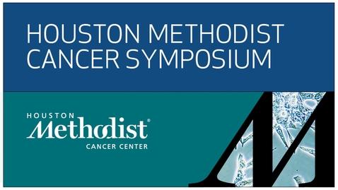 Thumbnail for entry Houston Methodist Cancer Symposium - 8th Annual