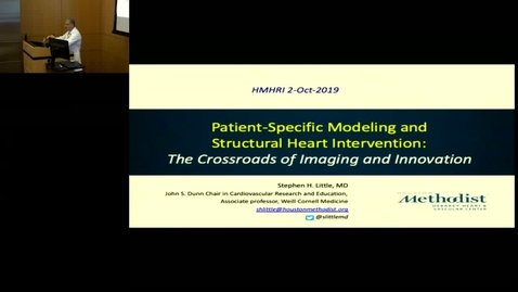 Thumbnail for entry Patient-Specific Modeling and Structural Heart Intervention with Stephen H. Little, MD 10.2.19