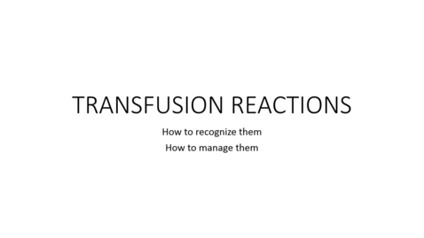 Thumbnail for entry Transfusion Reactions- How to recognize and manage them