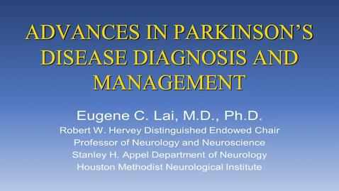 Thumbnail for entry Advances in Parkinson's Disease Diagnosis and Management by Eugene C. Lai, MD, PhD