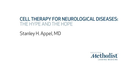 Thumbnail for entry Cell Therapy for Neurological Diseases  by Stanley H. Appel, MD