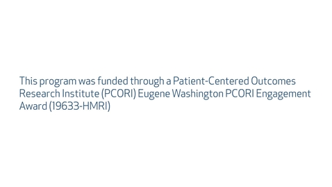 Thumbnail for entry Patient-Centered Outcomes Research Institute (PCORI) Eugene Washington PCORI Engagement Award Program