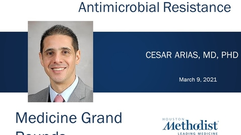 Thumbnail for entry A Translational Approach to Antimicrobial Resistance with Cesar Arias, MD, PhD, 03.09.21