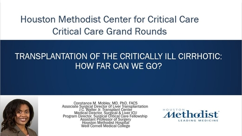 Thumbnail for entry Grand Rounds: 08.27.21 Transplantation of the critically ill cirrhotic-  How far can we go?  Constance M. Mobley, MD, PhD, FACS