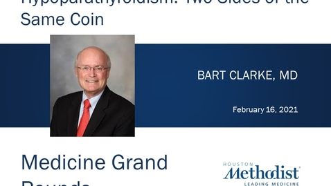 Thumbnail for entry Primary Hyperparathyroidism and Hypoparathyroidism: Two Sides of the Same Coin, with Bart Clarke, MD 02.16.21