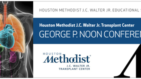 Thumbnail for entry Houston Methodist J.C. Walter Jr. Education Series: George P. Noon Conference Advanced Lung Disease & Transplantation