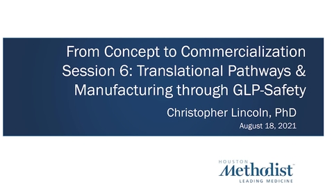 Thumbnail for entry 06: Translational Pathways & Manufacturing through GLP-Safety 08.18.21