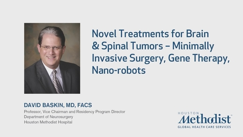 Thumbnail for entry Novel Treatments for Brain & Spinal Tumors with David Baskin, MD  12.12.19