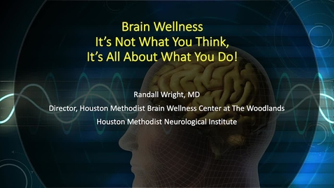 Thumbnail for entry Brain Wellness in Healthy Aging and Neurodegeneration  by Randall Wright, MD