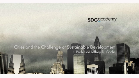 Thumbnail for entry Cities and the Challenge of Sustainable Development – Trailer