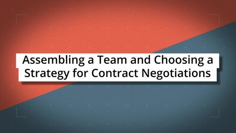 Thumbnail for entry Assembling a Team and Choosing a Strategy for Contract Negotiations