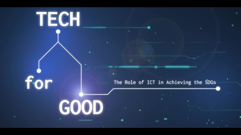 Thumbnail for entry Tech for Good: The Role of ICT in Achieving the SDGs - Trailer