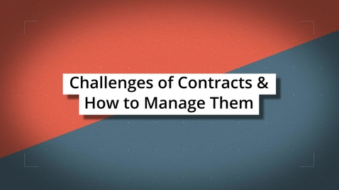 Thumbnail for entry Challenges of Contracts & How to Manage Them