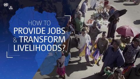 Thumbnail for entry How to provide jobs & transform livelihoods?