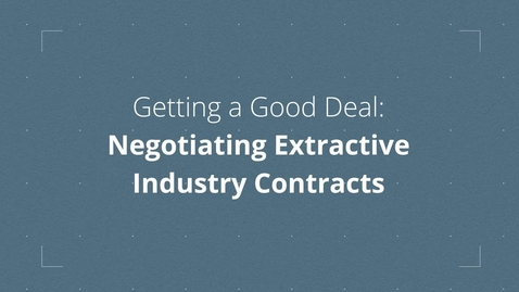 Thumbnail for entry Introduction to Getting a Good Deal: Negotiating Extractive Industry Contracts