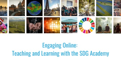 Thumbnail for entry Engaging Online: Teaching and Learning with the SDG Academy