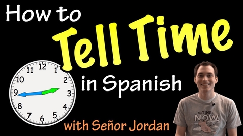 Thumbnail for entry Telling time in Spanish - Explanation (Basic)