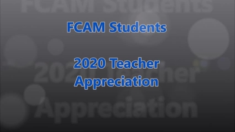 Thumbnail for entry FCAM Students 2020 Teacher Appreciation
