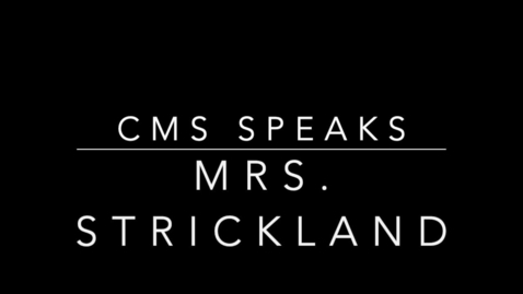 Thumbnail for entry CMS Speaks Mrs. Strickland