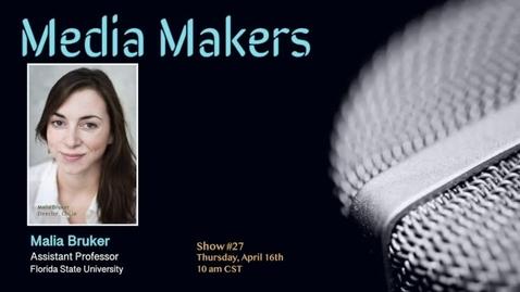 Thumbnail for entry Media Makers show #27 - Malia Bruker