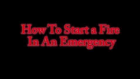 Thumbnail for entry How to Build a Fire