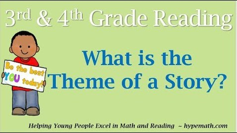 Thumbnail for entry 3rd and 4th Grade Reading (What Is the Theme of a Story)