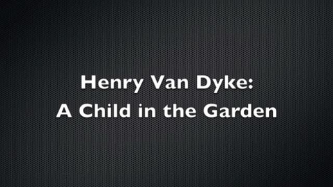 Thumbnail for entry Henery Van Dyke: A child in the garden