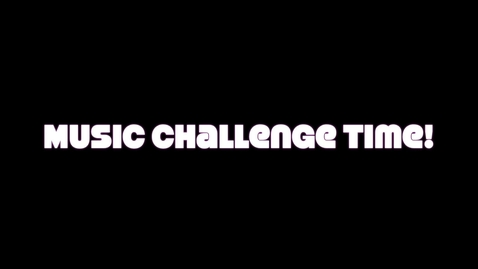 Thumbnail for entry Music Challenge Part 3