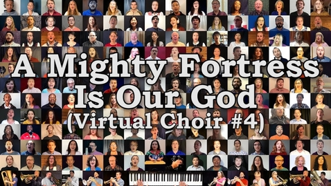 Thumbnail for entry A Mighty Fortress Is Our God (Virtual Choir #4)