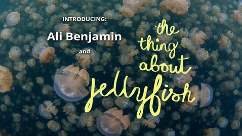 Thumbnail for entry Introducing Ali Benjamin and THE THING ABOUT JELLYFISH