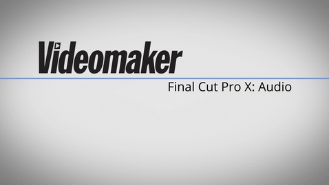 Thumbnail for entry Final Cut Pro X Essentials - Audio 2F     from Videomaker