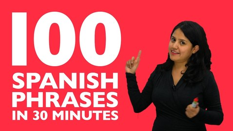Thumbnail for entry Learn Spanish in 30 minutes: The 100 Spanish phrases you need to know!
