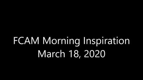 Thumbnail for entry FCAM Morning Inspiration 3-18-20