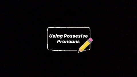 Thumbnail for entry Thursday 4/14 - Possessive Pronouns