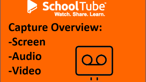 Thumbnail for entry SchoolTube Capture for Screen & Audio Recording