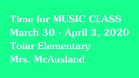 Thumbnail for entry Music Class March 23-27 - McAusland Tolar Elementary