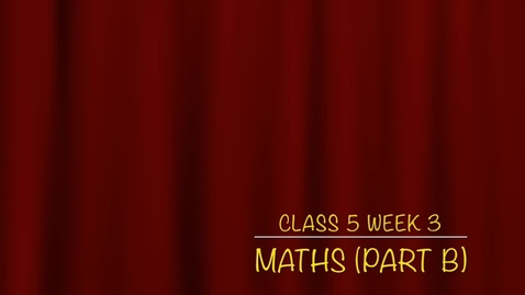 Thumbnail for entry Class 5 T2 Wk3 Part B Maths