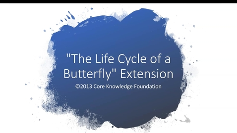 "Thumbnail for entry CKLA Domain 6 Lesson 8  ""The Life Cycle of a Butterfly"" Extension Activity"