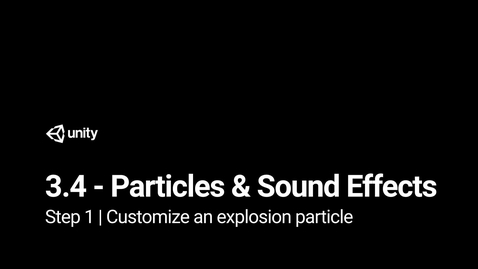 Thumbnail for entry Lesson 3.4 Particles and Sound Effects - Step 1 - Customize an explosion particle