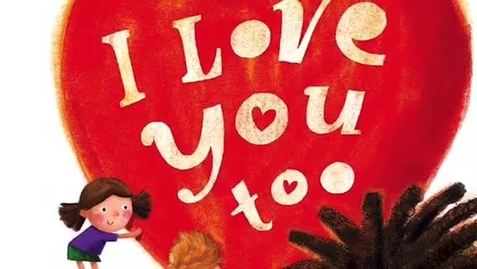 """Thumbnail for entry """"I Love You, Too"""" Read Aloud"""
