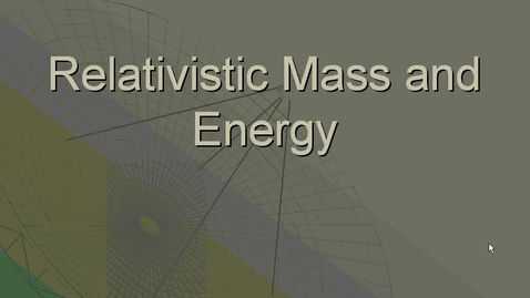 Thumbnail for entry 3-Relativistic Mass and Energy
