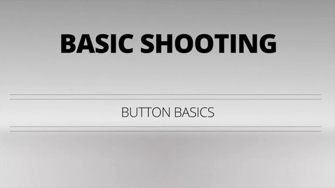 Thumbnail for entry Basic Video Shooting - Button Basics