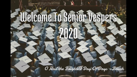 Thumbnail for entry Senior Class Vespers 2020