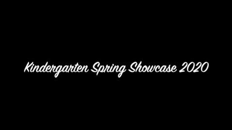 Thumbnail for entry Kindergarten spring showcase 2020