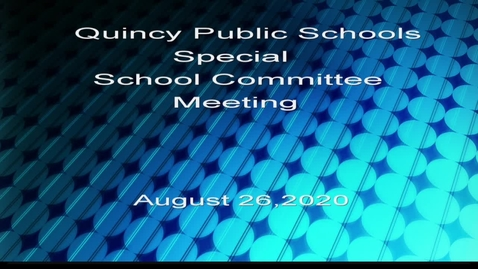 Thumbnail for entry Special Quincy School Committee August 26, 2020