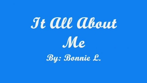 Thumbnail for entry It's All About Me