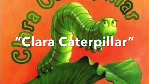 """Thumbnail for entry """"Clara Caterpillar"""" Read Aloud"""