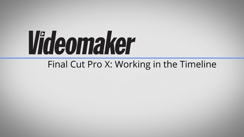 Thumbnail for entry Final Cut Pro X Essentials - Working in the Timeline 2A
